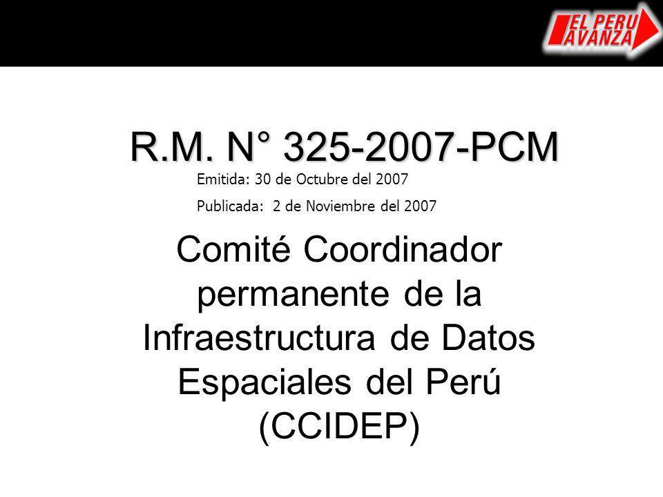 R.M. N° 325-2007-PCM Emitida: 30 de Octubre del 2007. Publicada: 2 de Noviembre del 2007.