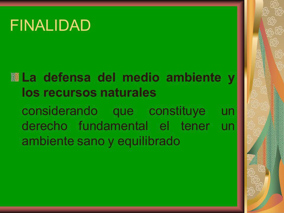 FINALIDAD La defensa del medio ambiente y los recursos naturales