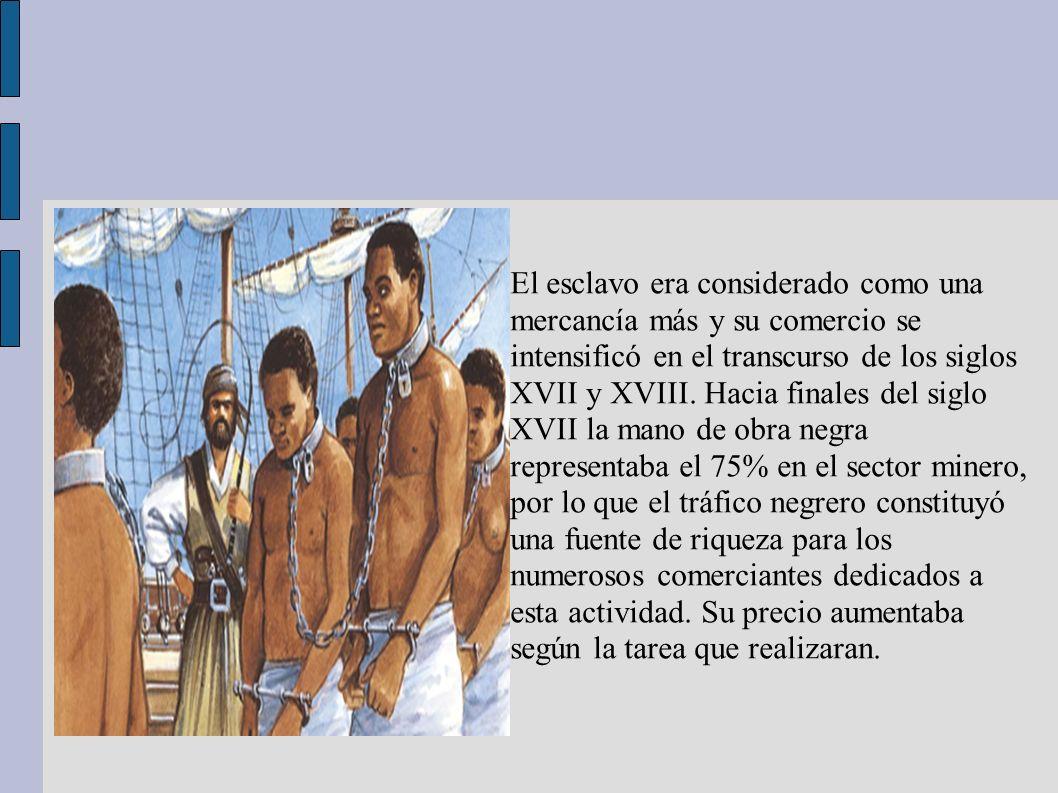 El esclavo era considerado como una mercancía más y su comercio se intensificó en el transcurso de los siglos XVII y XVIII.