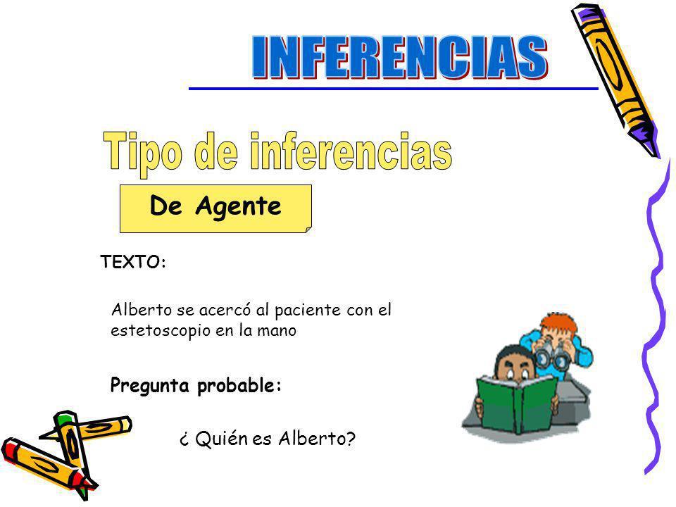 INFERENCIAS Tipo de inferencias De Agente Pregunta probable: