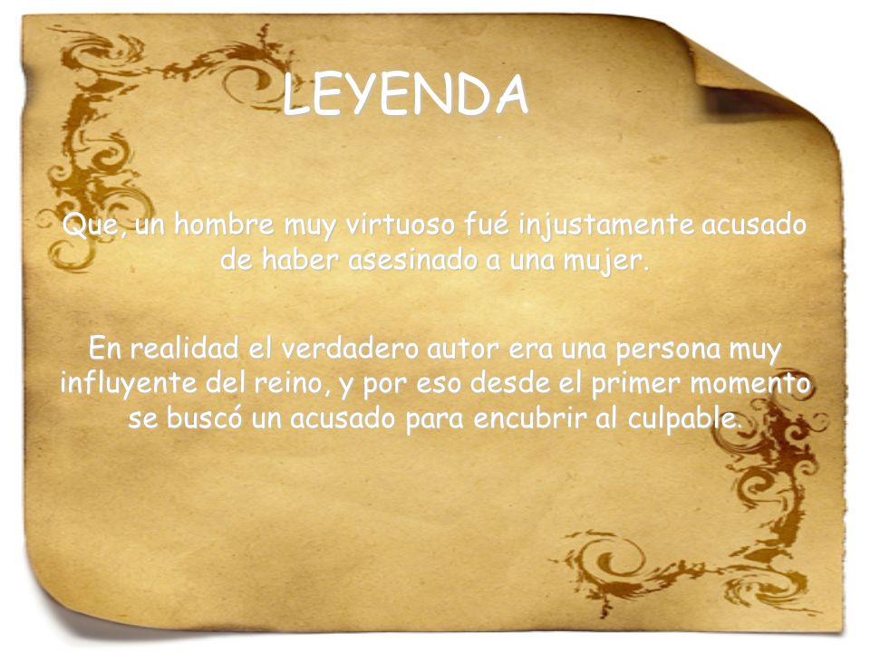 LEYENDA Que, un hombre muy virtuoso fué injustamente acusado de haber asesinado a una mujer.