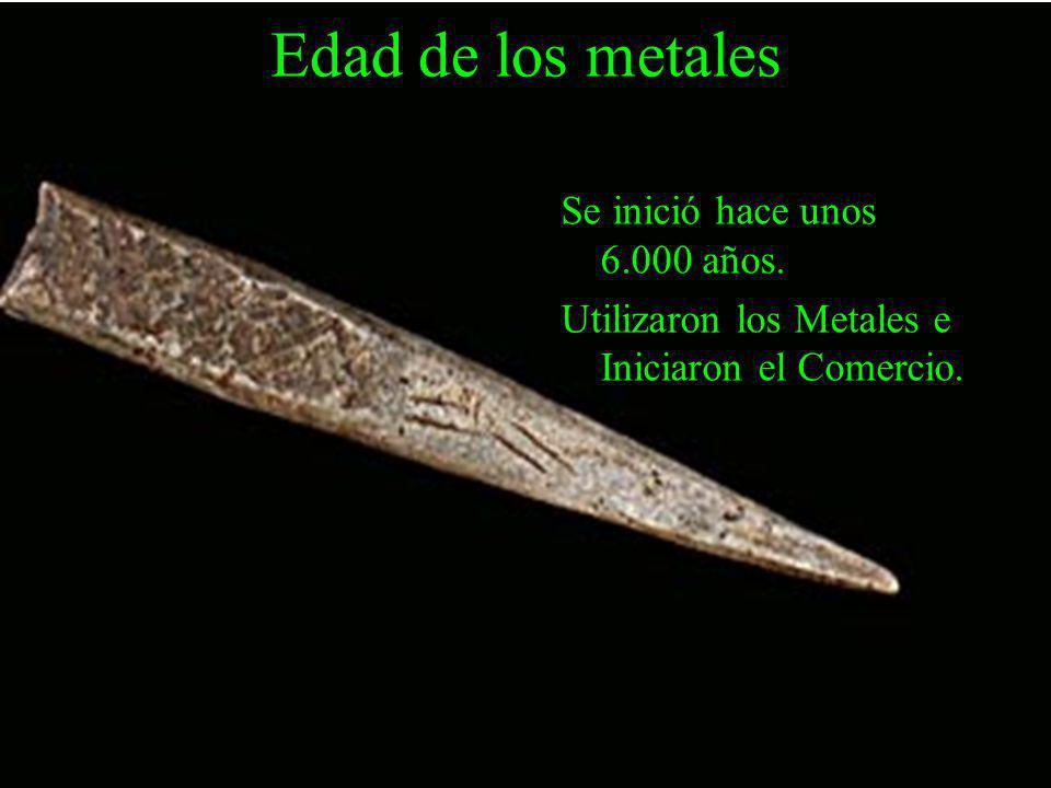 Edad de los metales Se inició hace unos 6.000 años.
