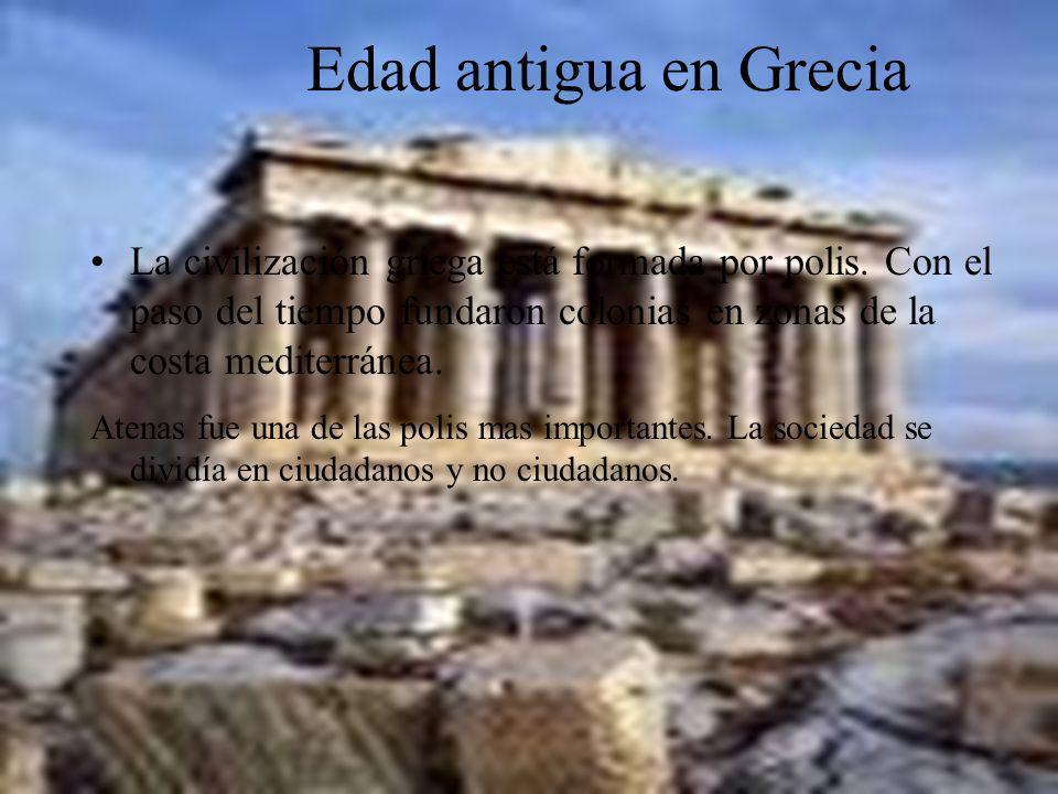 Edad antigua en GreciaLa civilización griega está formada por polis. Con el paso del tiempo fundaron colonias en zonas de la costa mediterránea.