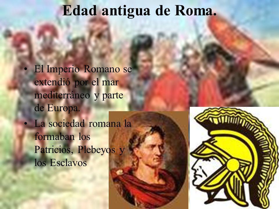 Edad antigua de Roma.El Imperio Romano se extendió por el mar mediterráneo y parte de Europa.
