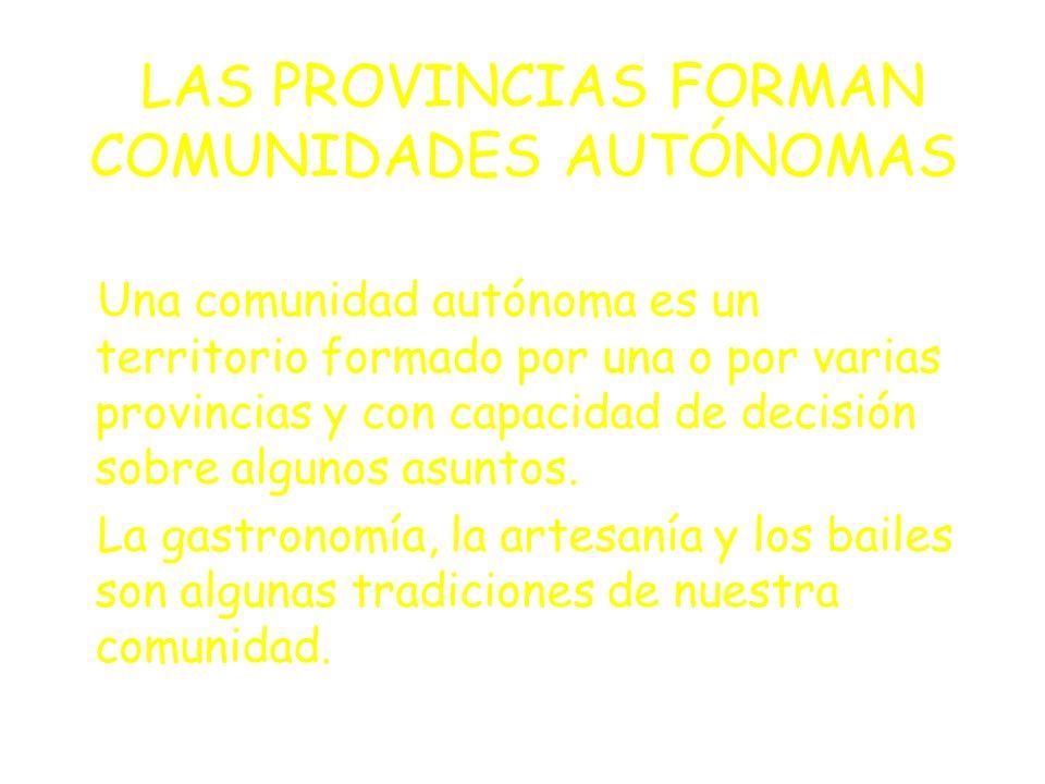 LAS PROVINCIAS FORMAN COMUNIDADES AUTÓNOMAS