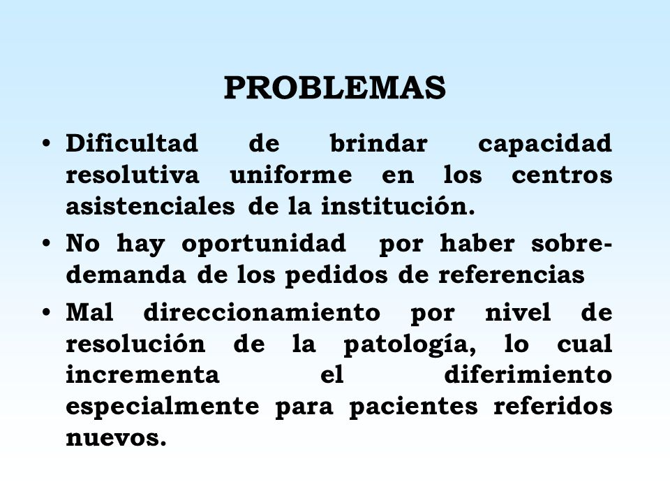 PROBLEMAS Dificultad de brindar capacidad resolutiva uniforme en los centros asistenciales de la institución.