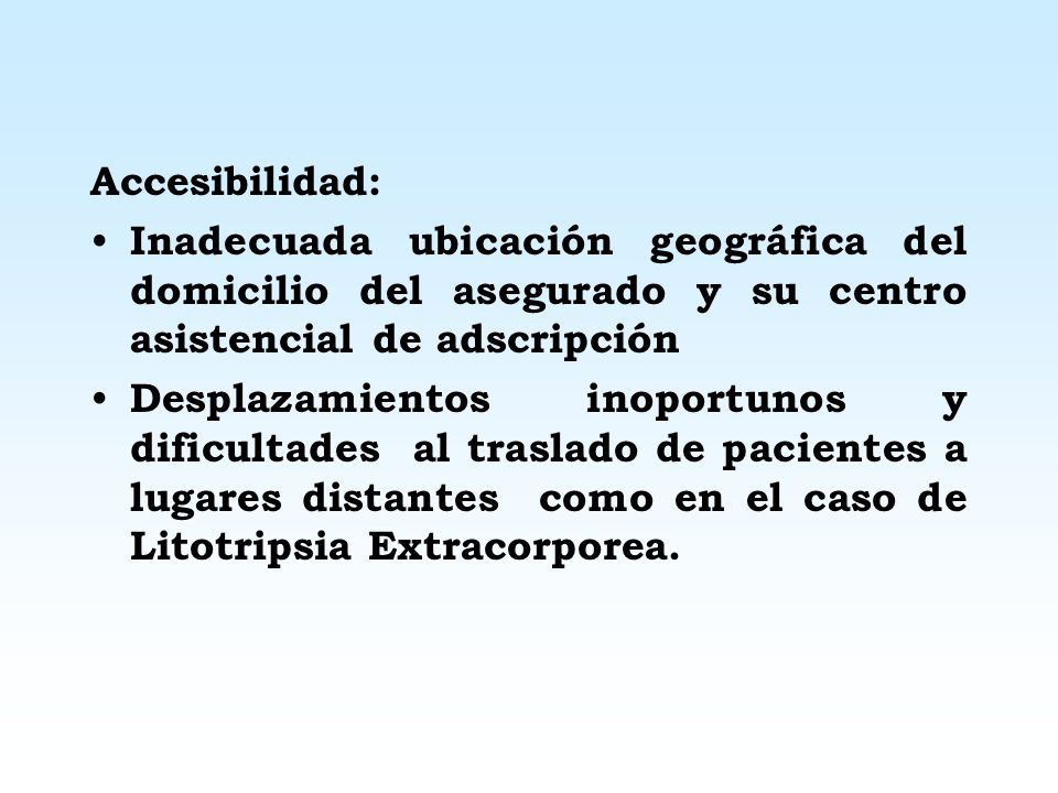 Accesibilidad: Inadecuada ubicación geográfica del domicilio del asegurado y su centro asistencial de adscripción.