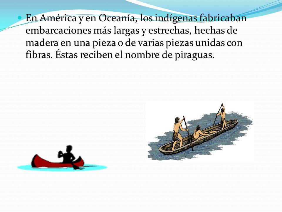 En América y en Oceanía, los indígenas fabricaban embarcaciones más largas y estrechas, hechas de madera en una pieza o de varias piezas unidas con fibras.