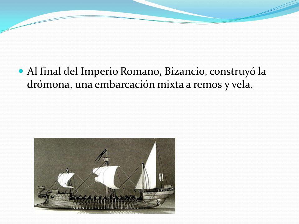 Al final del Imperio Romano, Bizancio, construyó la drómona, una embarcación mixta a remos y vela.