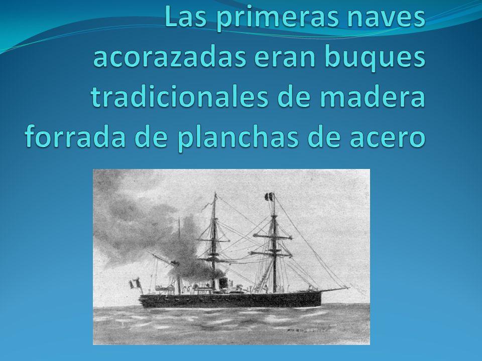 Las primeras naves acorazadas eran buques tradicionales de madera forrada de planchas de acero