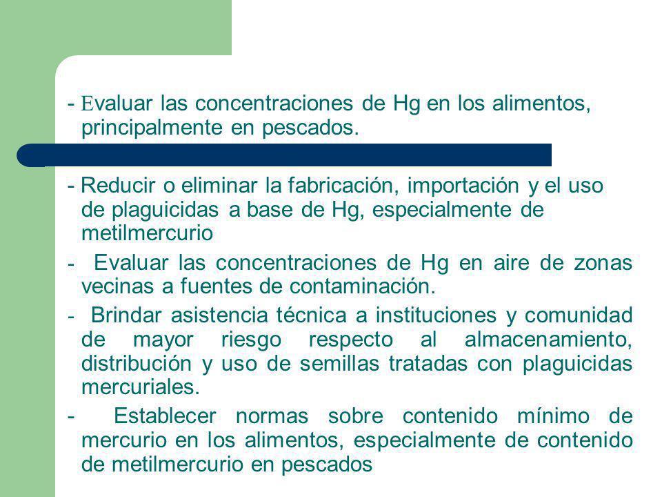 - Evaluar las concentraciones de Hg en los alimentos, principalmente en pescados.