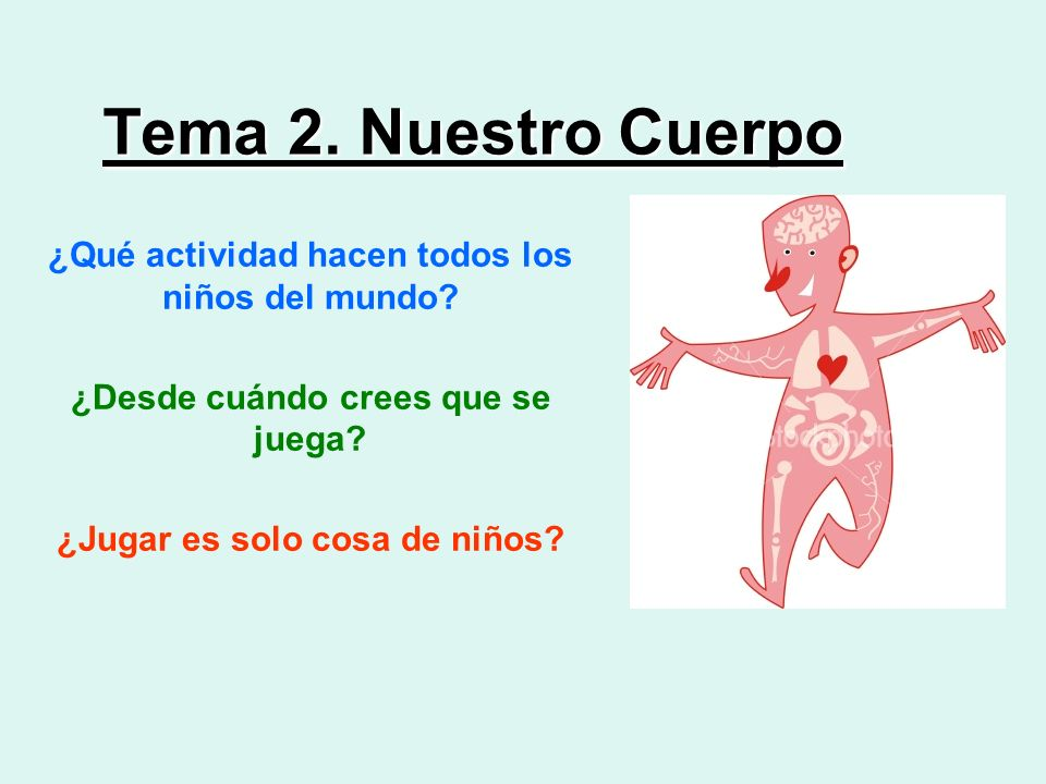 Tema 2. Nuestro Cuerpo ¿Qué actividad hacen todos los niños del mundo