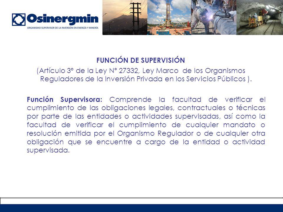 FUNCIÓN DE SUPERVISIÓN (Artículo 3° de la Ley Nº 27332, Ley Marco de los Organismos Reguladores de la Inversión Privada en los Servicios Públicos ).