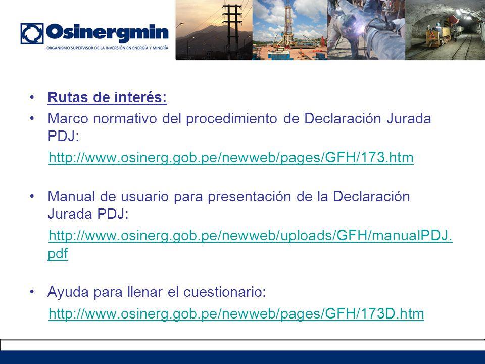 Rutas de interés: Marco normativo del procedimiento de Declaración Jurada PDJ: http://www.osinerg.gob.pe/newweb/pages/GFH/173.htm.
