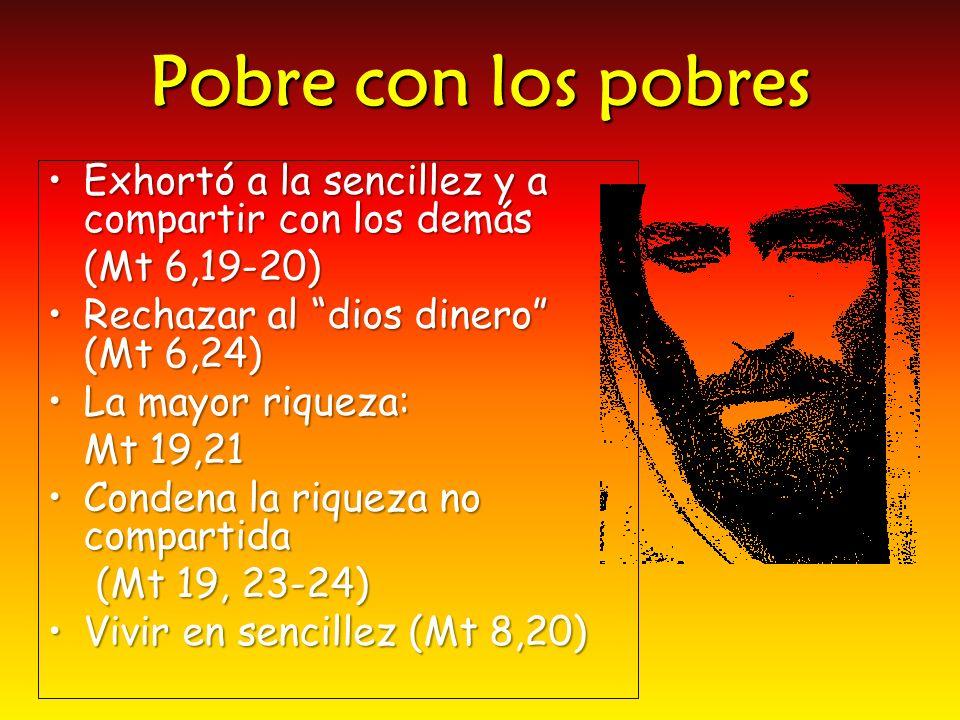 Pobre con los pobres Exhortó a la sencillez y a compartir con los demás. (Mt 6,19-20) Rechazar al dios dinero (Mt 6,24)