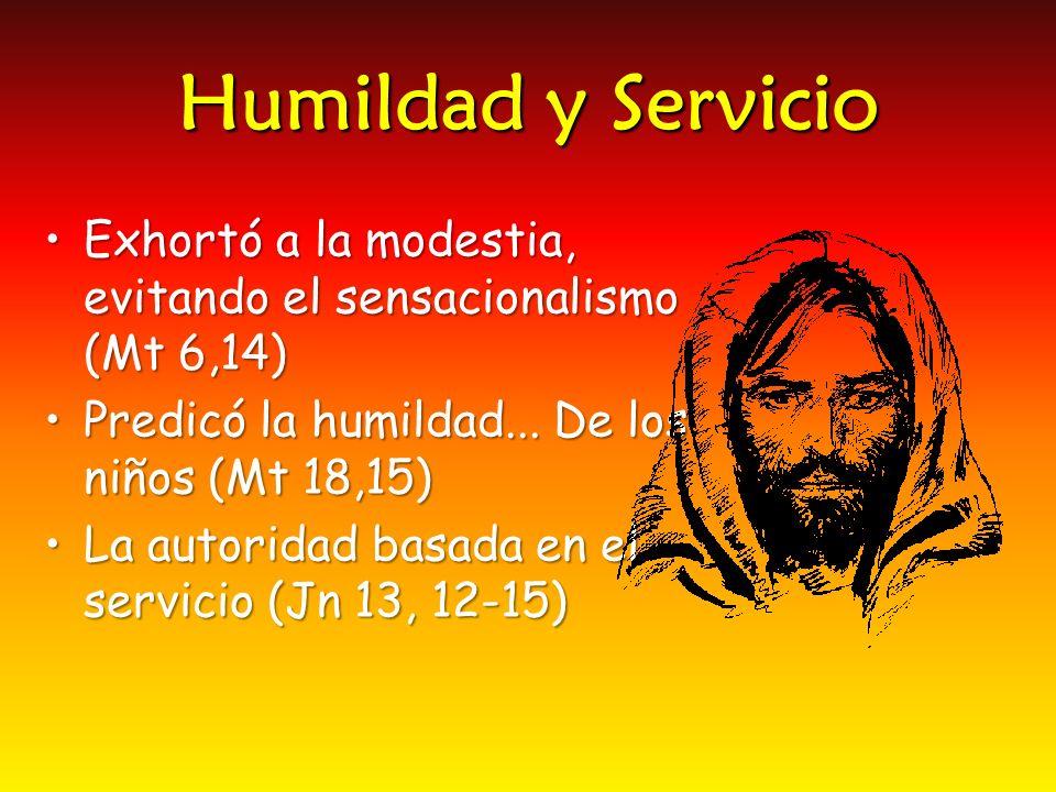 Humildad y Servicio Exhortó a la modestia, evitando el sensacionalismo (Mt 6,14) Predicó la humildad... De los niños (Mt 18,15)