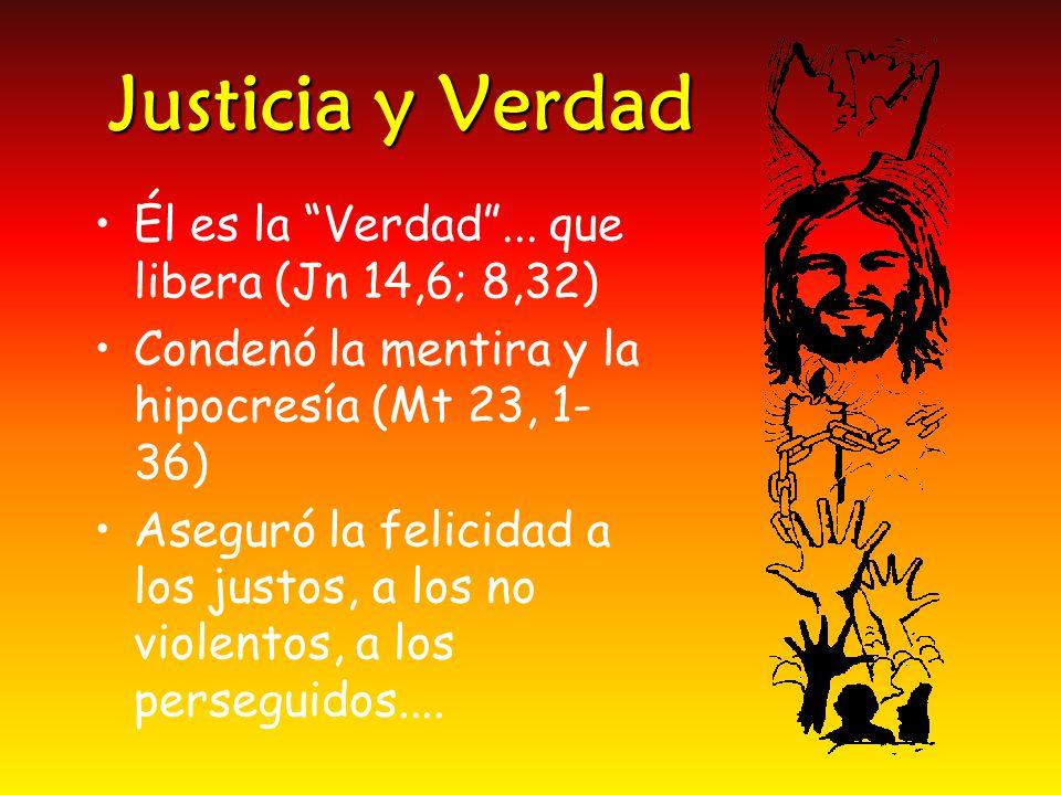 Justicia y Verdad Él es la Verdad ... que libera (Jn 14,6; 8,32)
