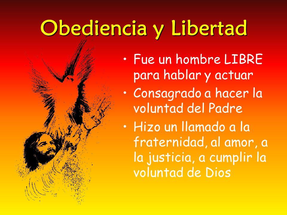 Obediencia y Libertad Fue un hombre LIBRE para hablar y actuar