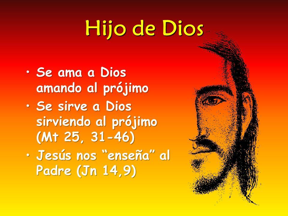 Hijo de Dios Se ama a Dios amando al prójimo