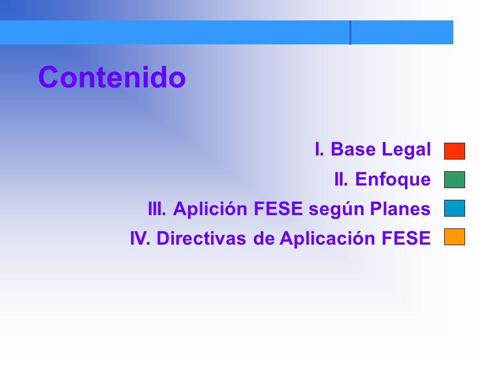 Contenido I. Base Legal II. Enfoque III. Aplición FESE según Planes