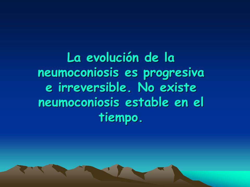 La evolución de la neumoconiosis es progresiva e irreversible