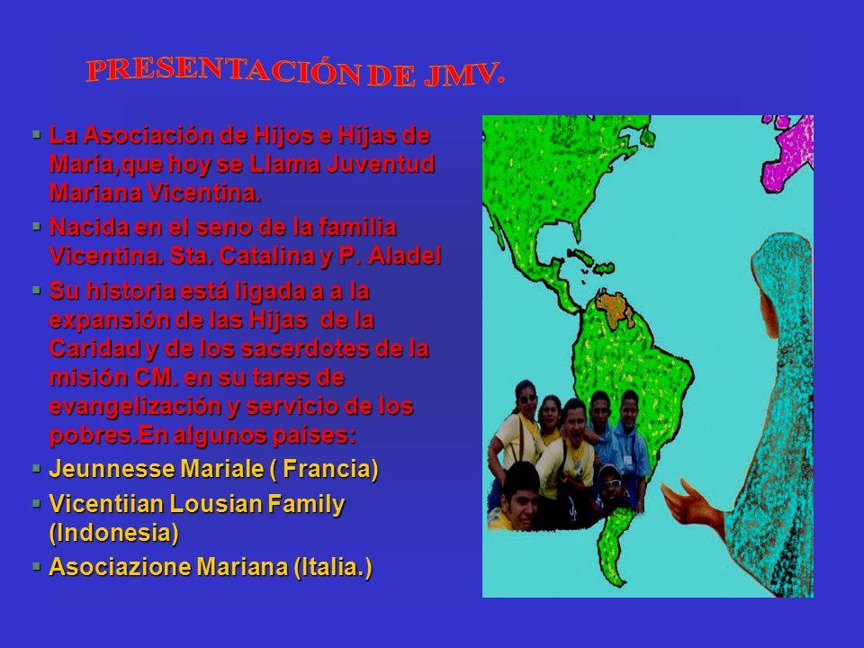 PRESENTACIÓN DE JMV. La Asociación de Hijos e Hijas de María,que hoy se Llama Juventud Mariana Vicentina.
