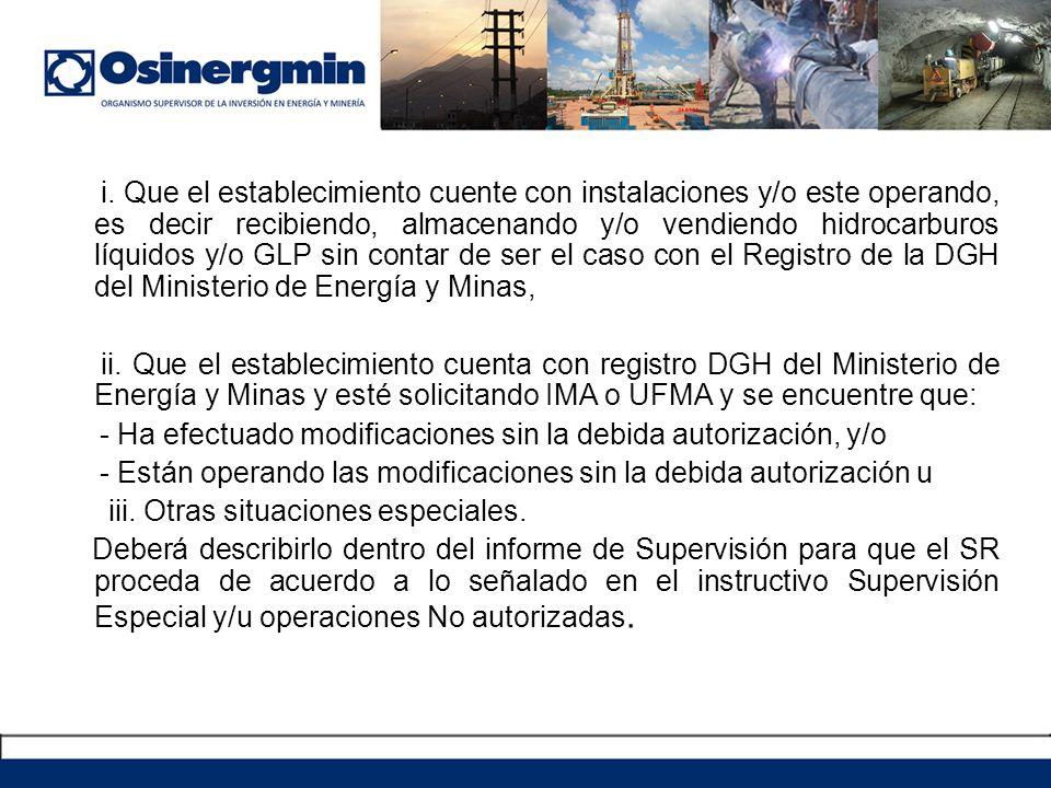 i. Que el establecimiento cuente con instalaciones y/o este operando, es decir recibiendo, almacenando y/o vendiendo hidrocarburos líquidos y/o GLP sin contar de ser el caso con el Registro de la DGH del Ministerio de Energía y Minas,
