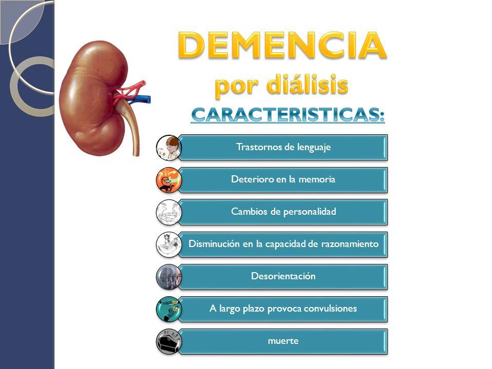 DEMENCIA por diálisis CARACTERISTICAS: Trastornos de lenguaje