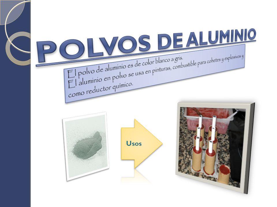 POLVOS DE ALUMINIO El polvo de aluminio es de color blanco a gris.