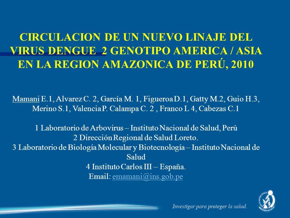 CIRCULACION DE UN NUEVO LINAJE DEL VIRUS DENGUE 2 GENOTIPO AMERICA / ASIA EN LA REGION AMAZONICA DE PERÚ, 2010