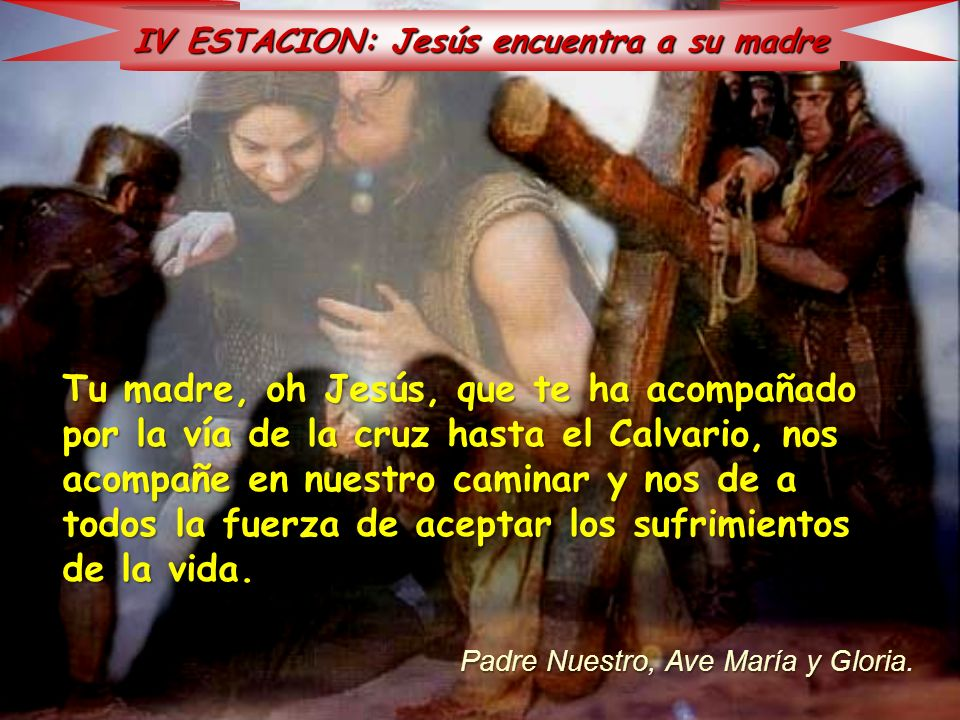 IV ESTACION: Jesús encuentra a su madre