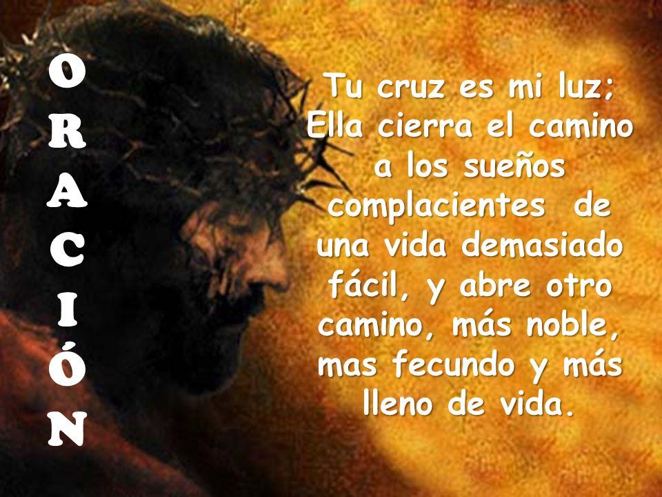 O R A C I Ó N Tu cruz es mi luz;