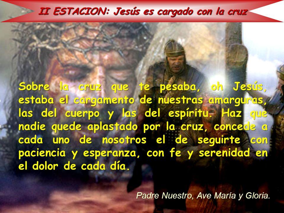 II ESTACION: Jesús es cargado con la cruz