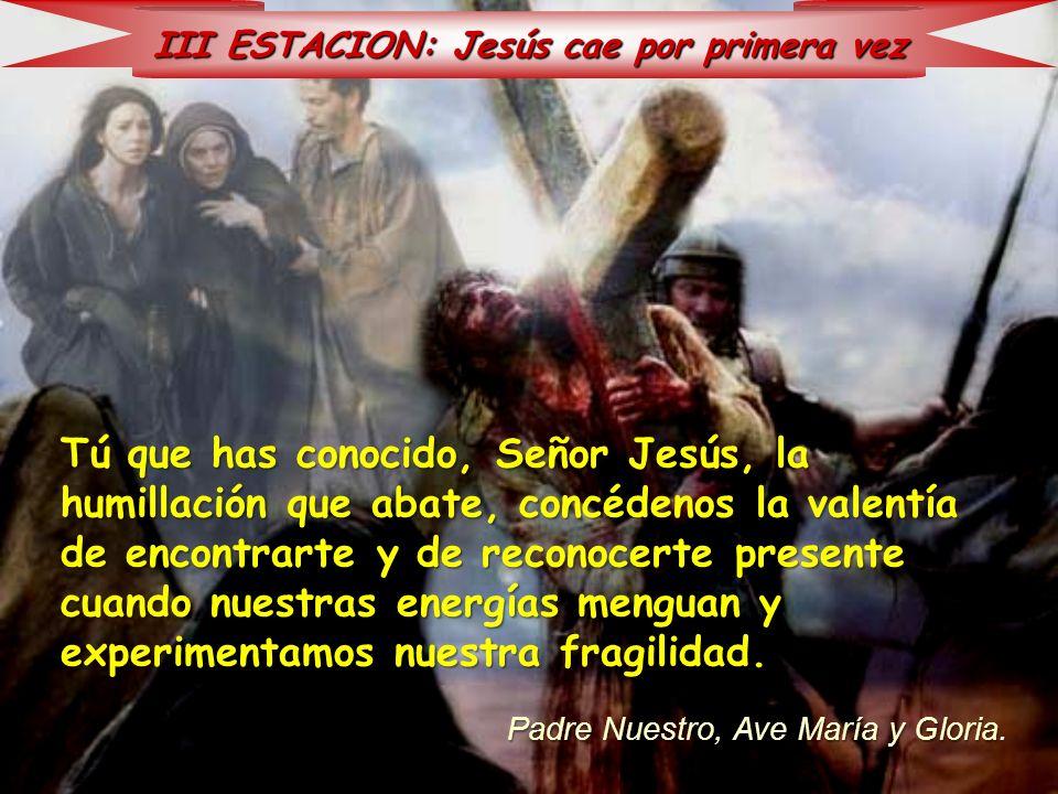 III ESTACION: Jesús cae por primera vez
