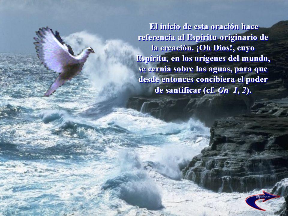 El inicio de esta oración hace referencia al Espíritu originario de la creación.