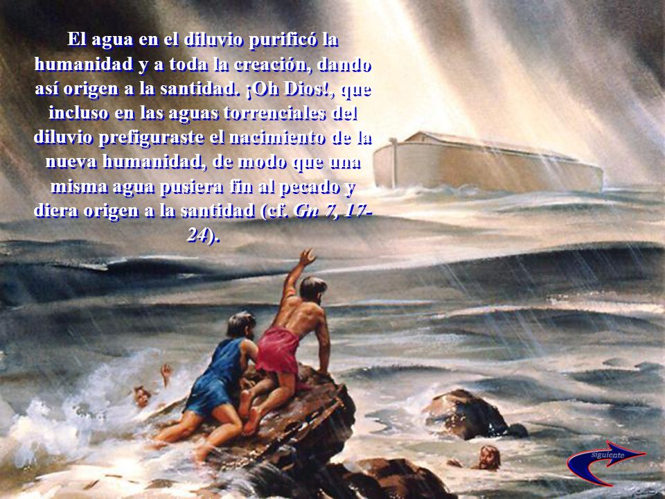 El agua en el diluvio purificó la humanidad y a toda la creación, dando así origen a la santidad.