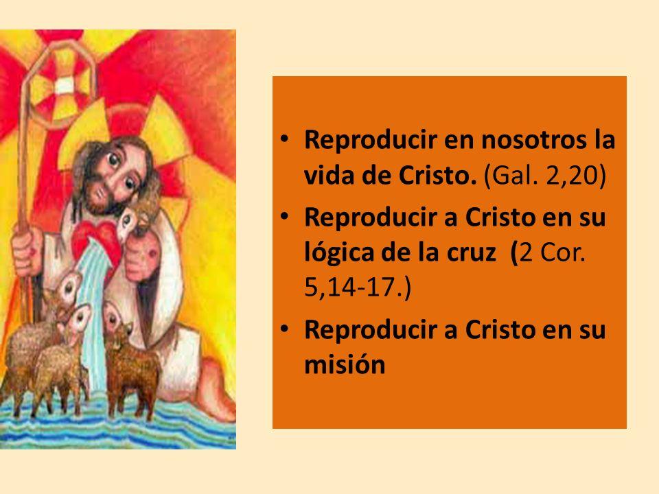 Reproducir en nosotros la vida de Cristo. (Gal. 2,20)