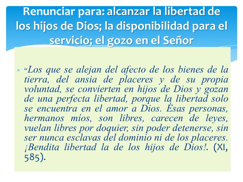 Renunciar para: alcanzar la libertad de los hijos de Dios; la disponibilidad para el servicio; el gozo en el Señor