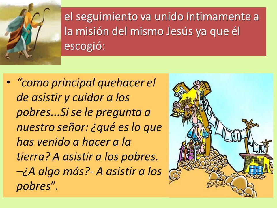 el seguimiento va unido íntimamente a la misión del mismo Jesús ya que él escogió: