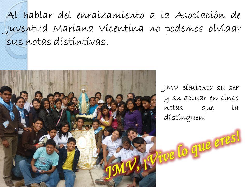 Al hablar del enraizamiento a la Asociación de Juventud Mariana Vicentina no podemos olvidar sus notas distintivas.