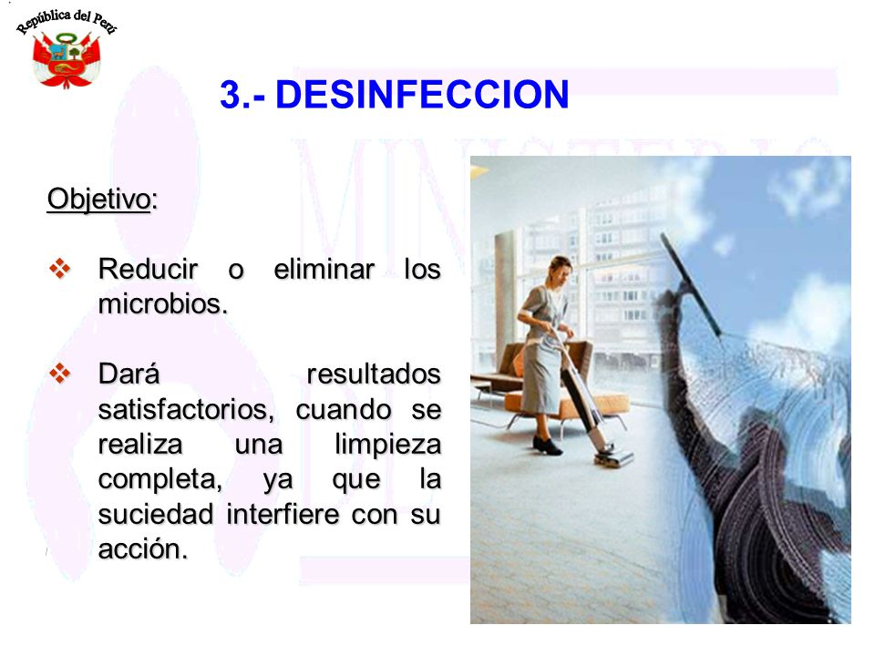 3.- DESINFECCION Objetivo: Reducir o eliminar los microbios.