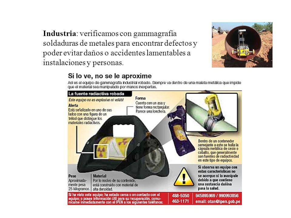 Industria: verificamos con gammagrafía soldaduras de metales para encontrar defectos y poder evitar daños o accidentes lamentables a instalaciones y personas.