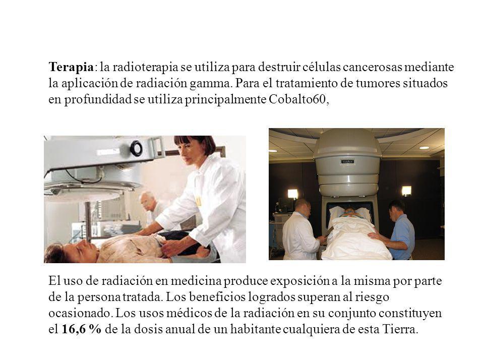 Terapia: la radioterapia se utiliza para destruir células cancerosas mediante la aplicación de radiación gamma. Para el tratamiento de tumores situados en profundidad se utiliza principalmente Cobalto60,