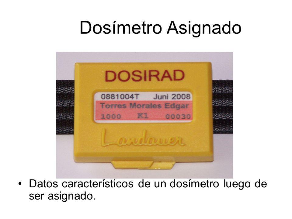Dosímetro Asignado Datos característicos de un dosímetro luego de ser asignado.