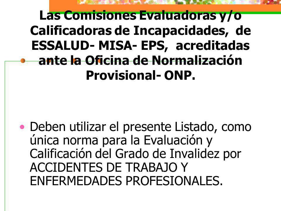 Las Comisiones Evaluadoras y/o Calificadoras de Incapacidades, de ESSALUD- MISA- EPS, acreditadas ante la Oficina de Normalización Provisional- ONP.