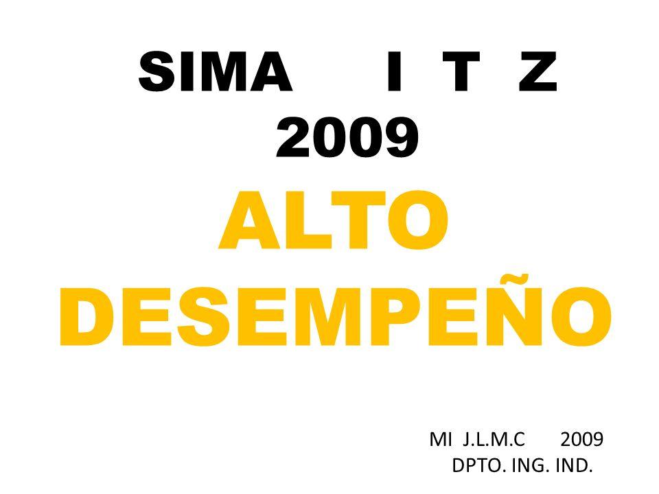 SIMA I T Z 2009 ALTO DESEMPEÑO MI J.L.M.C 2009 DPTO. ING. IND.
