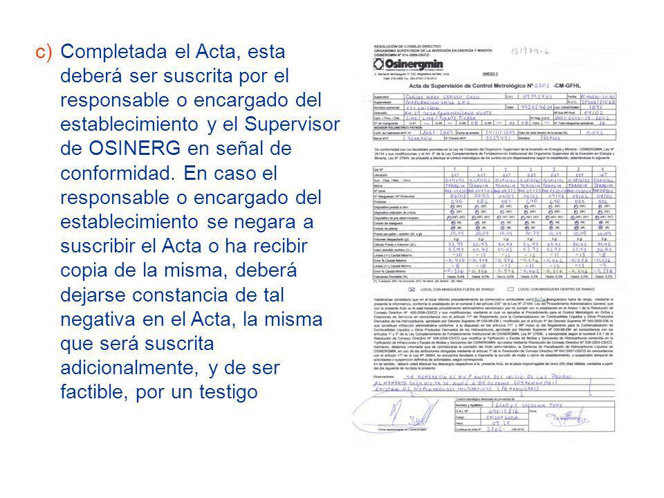 Completada el Acta, esta deberá ser suscrita por el responsable o encargado del establecimiento y el Supervisor de OSINERG en señal de conformidad.