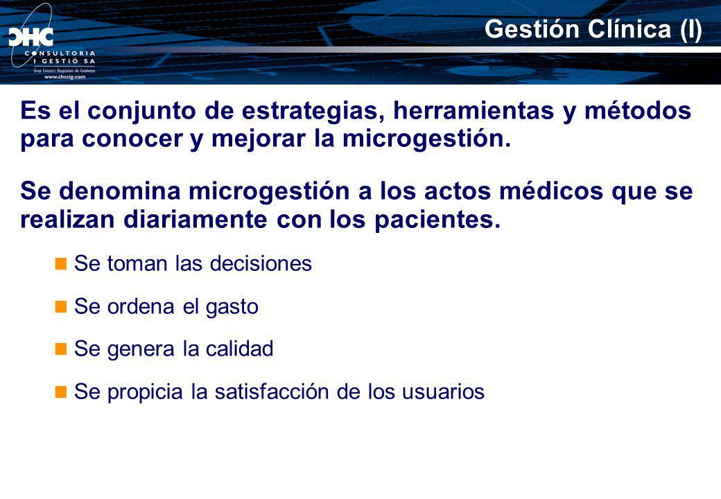 Gestión Clínica (I) Es el conjunto de estrategias, herramientas y métodos para conocer y mejorar la microgestión.