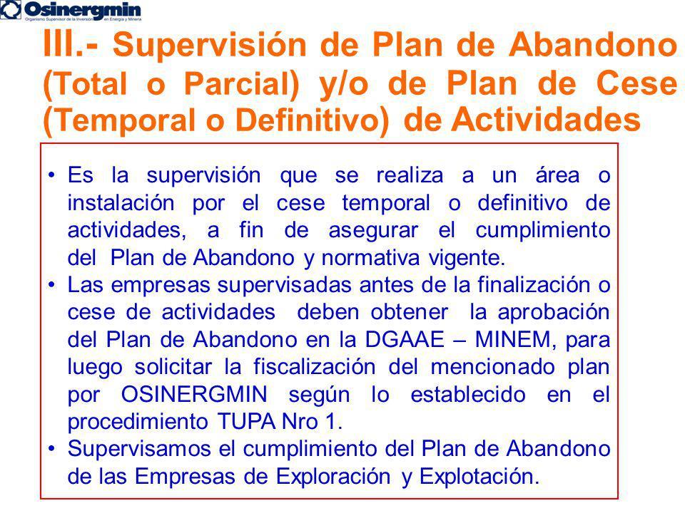 III.- Supervisión de Plan de Abandono (Total o Parcial) y/o de Plan de Cese (Temporal o Definitivo) de Actividades