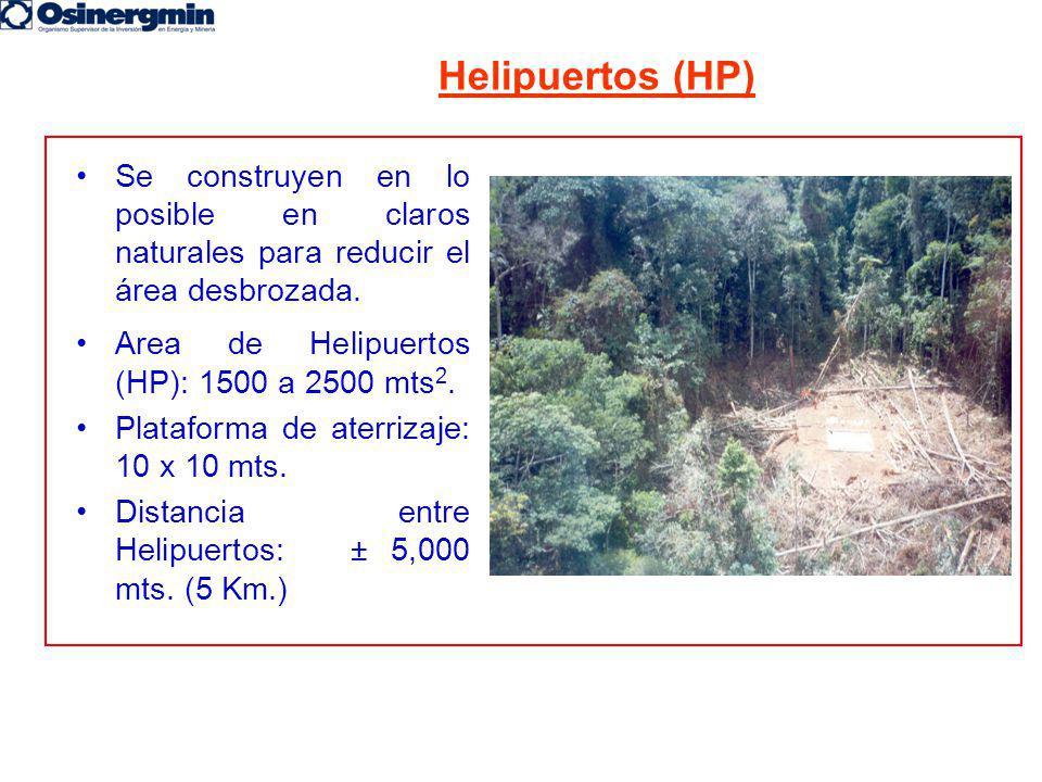 Helipuertos (HP) Se construyen en lo posible en claros naturales para reducir el área desbrozada. Area de Helipuertos (HP): 1500 a 2500 mts2.